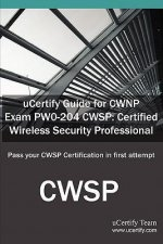 Ucertify Guide for Cwnp Exam Pw0-204 Cwsp: Certified Wireless Security Professional: Pass Your Cwsp Certification in First Attempt