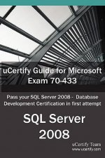 Ucertify Guide for Microsoft Exam 70-433: Pass Your SQL Server 2008 - Database Development Certification in First Attempt