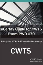 Ucertify Guide for Cwts Exam Pw0-070: Pass Your Cwts Certification in First Attempt