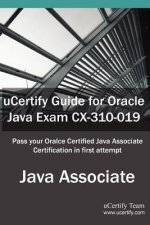 Ucertify Guide for Oracle Java Exam CX-310-019: Oracle Certified Associate, Java Se 5/Se 6