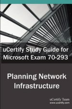 Ucertify Guide for Microsoft Exam 70-293: Planning and Maintaining a Microsoft Windows Server 2003 Network Infrastructure