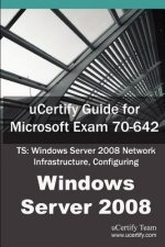 Ucertify Guide for Microsoft Exam 70-642: Ts: Windows Server 2008 Network Infrastructure, Configuring