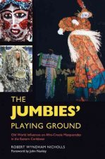 The Jumbies' Playing Ground: Old World Influences on Afro-Creole Masquerades in the Eastern Caribbean