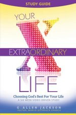 Your Extraordinary Life Small Group Study Guide: 6 Video Driven Lessons as Companion to Study DVD