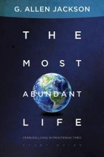 The Most Abundant Life: Fearless Living in Frightening Times