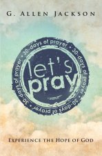 Let's Pray: Experience the Hope of God