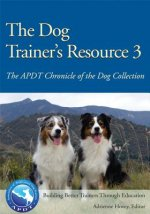 The Dog Trainer's Resource 3: The APDT Chronicle of the Dog Collection
