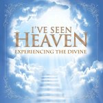 I've Seen Heaven: Experiencing the Divine