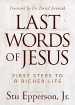 Last Words of Jesus: First Steps to a Richer Life