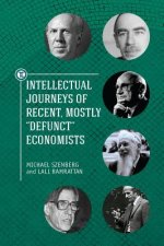 Intellectual Journeys of Recent, Mostly 'Defunct' Economists