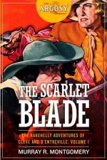 The Scarlet Blade: The Rakehelly Adventures of Cleve and D'Entreville, Volume 1
