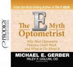 The E-Myth Optometrist: Why Most Optometry Practices Don't Work and What to Do about It
