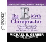 The E-Myth Chiropractor: Why Most Chiropractic Practices Don't Work and What to Do about It