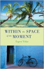 Within the Space of the Moment: A Spiritual Novel