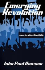 Emerging Revolution: Toward a Global Moral Ethic