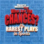 Sports Illustrated Kids What Are the Chances?: The Wildest Plays in Sports