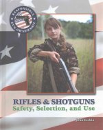 Rifles & Shotguns: Selection, Safety & Use