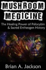 Mushroom Medicine, the Healing Power of Psilocybin & Sacred Entheogen History