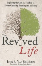 The Revived Life: Exploring the Glorious Freedom of Divine Cleansing, Enabling and Authority