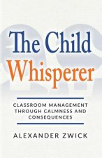 The Child Whisperer: Classroom Management Through Calmness and Consequences
