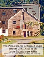 The Penns' Manor of Spread Eagle and the Grist Mills of the Upper Mahantongo Valley: Including the African American Simmy Family Heritage