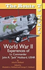 The Route to Tokyo: World War II Experiences of Lt. Commander John R. Jack Hubbard, Usnr