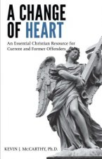A Change of Heart: An Essential Christian Resource for Current and Former Offenders