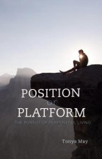 Position or Platform: The Pursuit of Purposeful Living