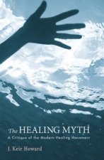 The Healing Myth: A Critique of the Modern Healing Movement