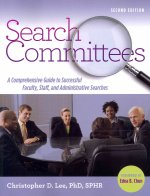 Search Committees: A Comprehensive Guide to Successful Faculty, Staff, and Administrative Searches