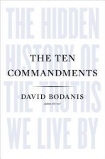The Ten Commandments: The Hidden History of the Truths We Live by