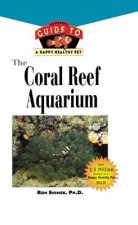 The Coral Reef Aquarium: An Owner's Guide to a Happy Healthy Fish