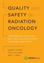 Quality and Safety in Radiation Oncology: Implementing Tools and Best Practices for Patients, Providers, and Payers
