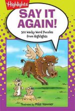 Say It Again!: 501 Wacky Word Puzzles from Highlights
