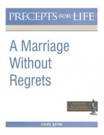 Marriage Without Regrets Study Guide (Precepts for Life)