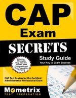 CAP Exam Secrets, Study Guide: CAP Test Review for the Certified Administrative Professional Exam