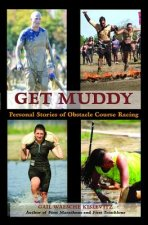 Get Muddy: Personal Stories of Obstacle Course Racing