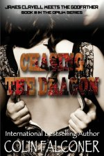 Chasing the Dragon: Book III in the Opium Series