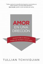 Amor en una Direccion: Inagotable Gracia Para un Mundo Agotado = Love in One Direction
