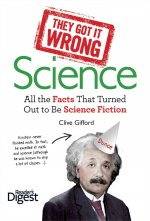 They Got It Wrong: Science: All the Facts That Turned Out to Be Science Fiction