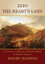 Into the Heart's Land: A Century of Rudolf Steiner's Work in North America