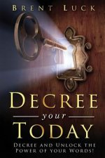 Decree Your Today: Decree and Unlock the Power of Your Words!