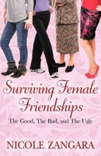 Surviving Female Friendships: The Good, the Bad, and the Ugly