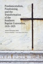 Fundamentalism, Fundraising, and the Transformation of the Southern Baptist Convention, 1919-1925