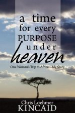 A Time for Every Purpose Under Heaven: One Woman's Trip to Africa: My Story
