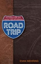Road Trip: The Journey to Life, Love, Learning, Labor and Leadership