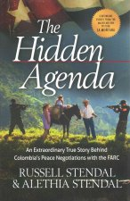 The Hidden Agenda: An Extraordinary True Story Behind Colombia's Peace Negotiations with the Farc