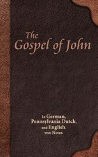 The Gospel of John: In German, Pennsylvania Dutch, and English. with Notes.
