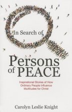 In Search of Persons of Peace: Inspirational Stories of How Ordinary People Influence Multitudes for Christ