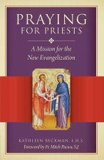 Praying for Priests: A Mission for the New Evangelization: Reflections, Testimonies, and Rosaries